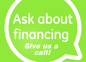 Ask about financing. Give us a call!